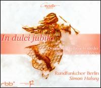 In Dulci Jubilo: German Christmas Songs from Five - Berlin Radio Chorus (choir, chorus); Simon Halsey (conductor)