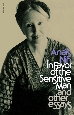 In Favor of the Sensitive Man and Other Essays - Nin, Anais, and Nin