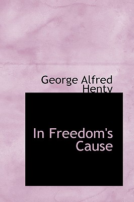 In Freedom's Cause - Henty, George Alfred