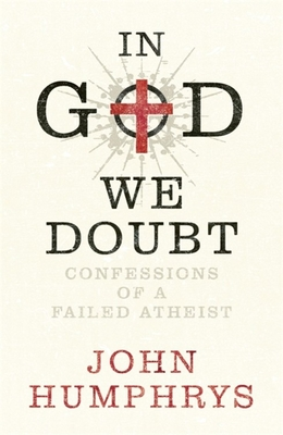 In God We Doubt: Confessions of a Failed Atheist - Humphrys, John
