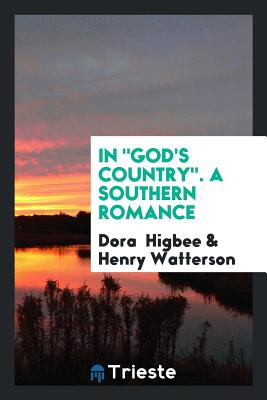 """In """"God's Country."""" a Southern Romance - Higbee, Dora"""