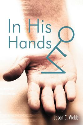 In His Hands - Webb, Jason C