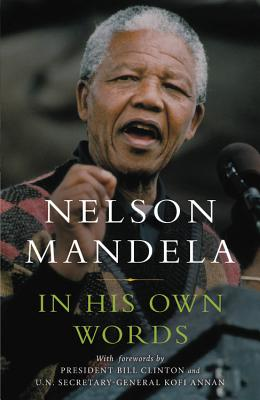In His Own Words - Mandela, Nelson, and Clinton, Bill, President (Foreword by), and Annan, Kofi, Secretary-General (Foreword by)