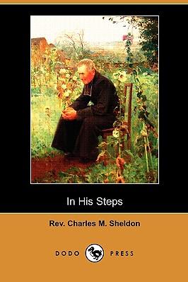 In His Steps (Dodo Press) - Sheldon, Charles M, Rev.