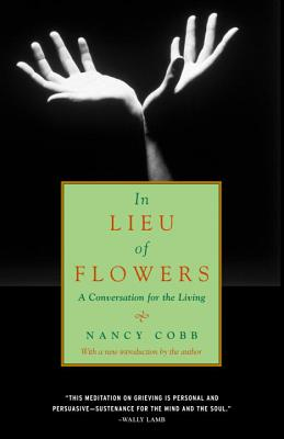 In Lieu of Flowers: A Conversation for the Living - Cobb, Nancy Howard