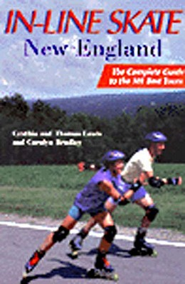 In-Line Skate New England: The Complete Guide to the 101 Best Tours - Lewis, Cynthia, and Lewis, Thomas, M.D., and Bradley, Carolyn, Dr.
