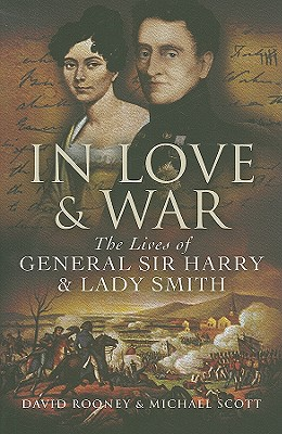 In Love & War: The Lives of General Sir Harry & Lady Smith - Rooney, David
