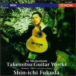 In Memoriam: Takemitsu - Guitar Works - Shin-Ichi Fukuda (guitar)