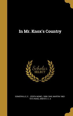 In Mr. Knox's Country - Somerville, E (Edith None) 1858-1949 (Creator), and Ross, Martin 1862-1915, and Anstey, C A (Creator)