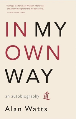 In My Own Way: An Autobiography - Watts, Alan