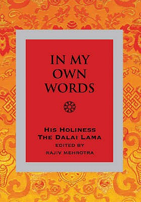 In My Own Words: An Introduction to His Teachings and Philosophy - The Dalai Lama, His Holiness, and Mehrotra, Rajiv (Contributions by)