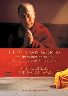 In My Own Words: An Introduction to My Teachings and Philosophy - Dalai Lama, and Mehrotra, Rajiv (Editor)