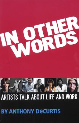 In Other Words: Artists Talk about Life and Work - Decurtis, Anthony