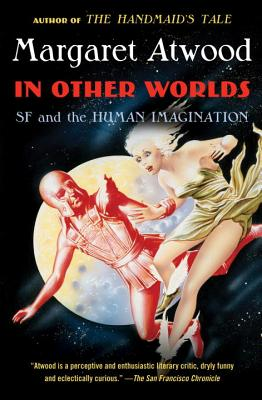 In Other Worlds: SF and the Human Imagination - Atwood, Margaret