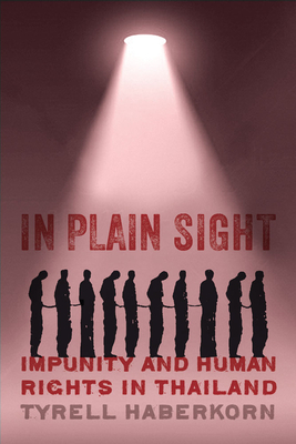 In Plain Sight: Impunity and Human Rights in Thailand - Haberkorn, Tyrell