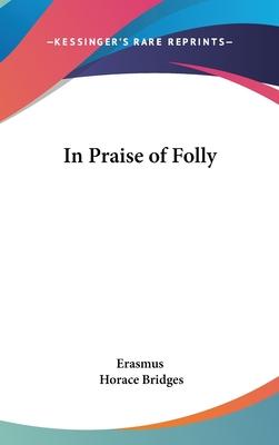 In Praise of Folly - Erasmus, and Bridges, Horace (Editor)