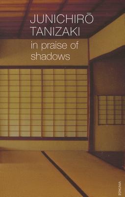 In Praise of Shadows - Tanizaki, Junichiro