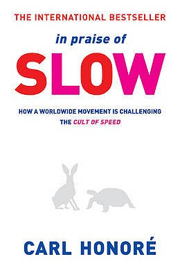 In Praise of Slow: How a Worldwide Movement is Challenging the Cult of Speed - Honore, Carl