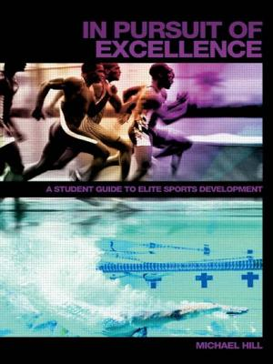 In Pursuit of Excellence: A Student Guide to Elite Sports Development - Hill, Michael