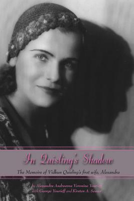 In Quisling's Shadow: The Memoirs of Vidkun Quisling's First Wife, Alexandra - Yourieff, Alexandra Andreevna Voronine, and Seaver, Kirsten A (Translated by), and Yourieff, W George