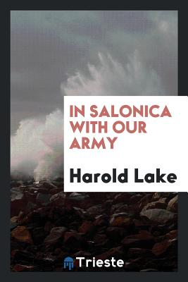 In Salonica with Our Army - Lake, Harold