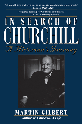 In Search of Churchill: A Historian's Journey - Gilbert, Martin, and Gilbert