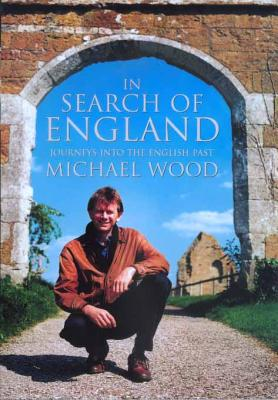 In Search of England: Journeys Into the English Past - Wood, Michael