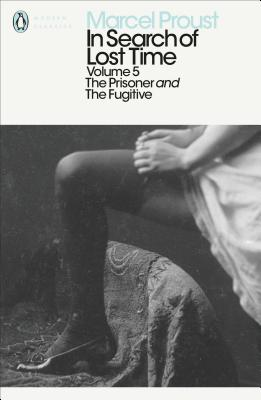 In Search of Lost Time: v. 5: The Prisoner and the Fugitive - Proust, Marcel, and Clark, Carol (Translated by), and Collier, Peter (Translated by)
