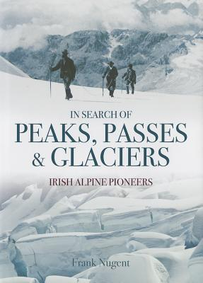 In Search of Peaks, Passes & Glaciers - Nugent, Frank
