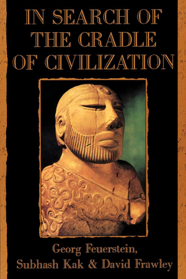 In Search of the Cradle of Civilization - Feuerstein, Georg, PH.D., and Kak, Subhash, and Frawley, David
