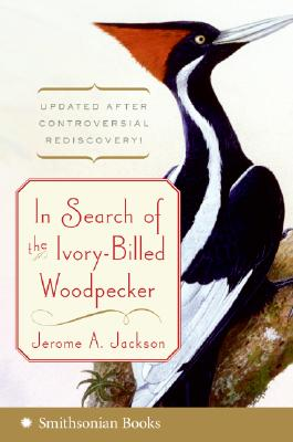 In Search of the Ivory-Billed Woodpecker - Jackson, Jerome A