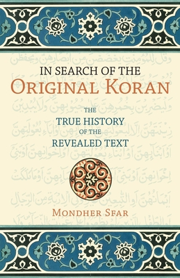 In Search of the Original Koran: The True History of the Revealed Text - Sfar, Mondher, and Lanier, Emilia (Translated by)