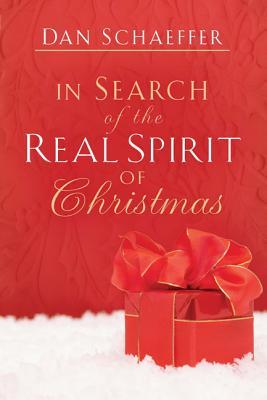 In Search of the Real Spirit of Christmas - Schaeffer, Daniel, and Schaeffer, Dan