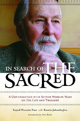 In Search of the Sacred: A Conversation with Seyyed Hossein Nasr on His Life and Thought - Nasr, Seyyed Hossein, PH.D., and Jahanbegloo, Ramin, and Moore, Terry (Introduction by)