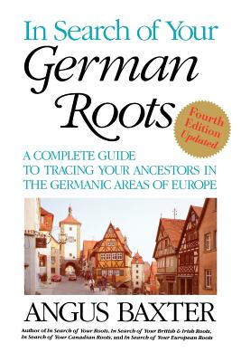 In Search of Your German Roots. Fourth Edition, Updated - Baxter, Angus