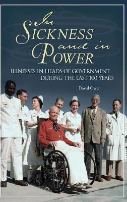 In Sickness and in Power: Illnesses in Heads of Government During the Last 100 Years - Owen, David