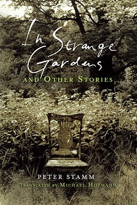 In Strange Gardens and Other Stories - Stamm, Peter, and Hofmann, Michael (Translated by)