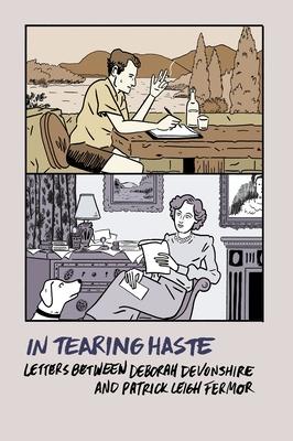 In Tearing Haste: Letters Between Deborah Devonshire and Patrick Leigh Fermor - Fermor, Patrick Leigh, and Devonshire, Deborah, and Mosley, Charlotte (Editor)