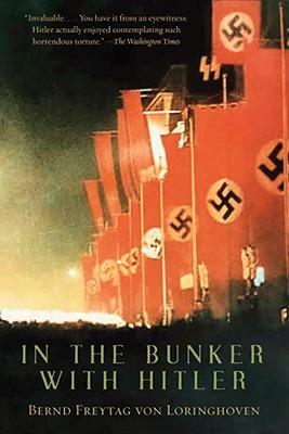 In the Bunker with Hitler: 23 July 1944-29 April 1945 - Von Loringhoven, Bernd Freytag