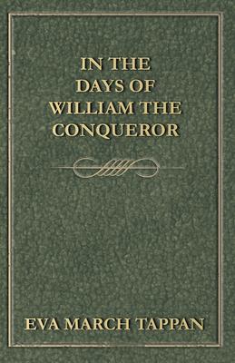 In the Days of William the Conqueror - Tappan, Eva March