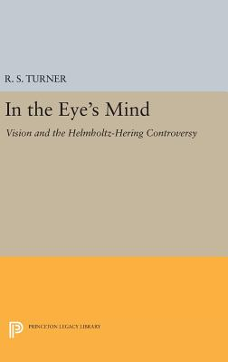 In the Eye's Mind: Vision and the Helmholtz-Hering Controversy - Turner, R. Steven