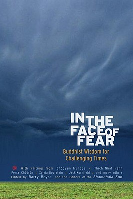 In the Face of Fear: Buddhist Wisdom for Challenging Times - Boyce, Barry (Editor)