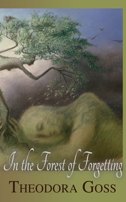 In the Forest of Forgetting - Goss, Theodora