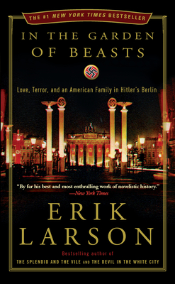 In the Garden of Beasts: Love, Terror, and an American Family in Hitler's Berlin - Larson, Erik