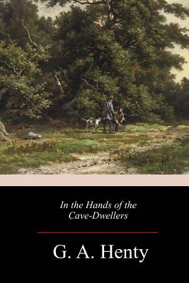 In the Hands of the Cave-Dwellers - Henty, G a