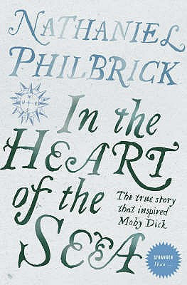 """In the Heart of the Sea: The Epic True Story That Inspired """"Moby Dick"""" - Philbrick, Nathaniel"""