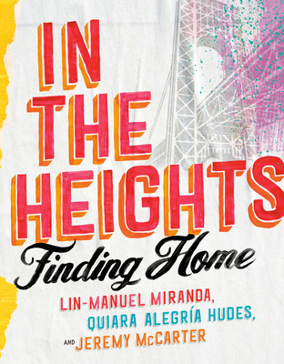 In the Heights: Finding Home - Miranda, Lin-Manuel, and Hudes, Quiara Alegría, and McCarter, Jeremy