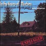 In the House of Mystery: Unplugged