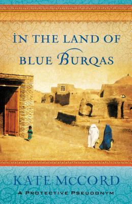 In the Land of Blue Burqas - McCord, Kate