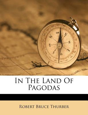In the land of pagodas - Thurber, Robert Bruce